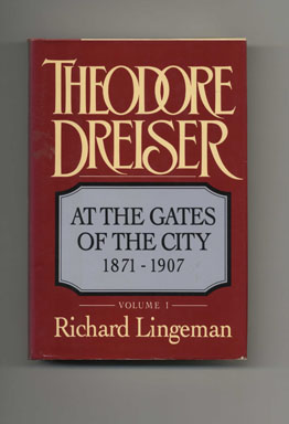 Theodore Dreiser: At The Gates Of The City, 1871-1907 - 1st Edition/1st Printing. Richard Lingeman.