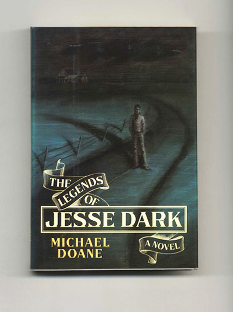 The Legends Of Jesse Dark - 1st Edition/1st Printing. Michael Doane.