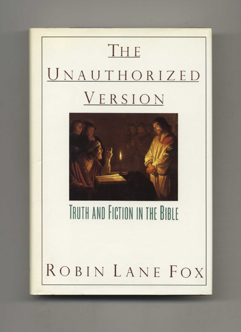 The Unauthorized Version: Truth And Fiction In The Bible - 1st US Edition/1st Printing. Robin Lane Fox.