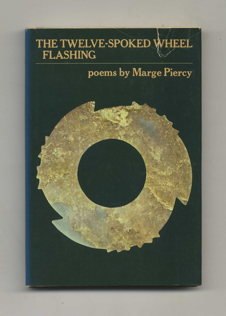 The Twelve-Spoked Wheel Flashing - 1st Edition/1st Printing. Marge Piercy.