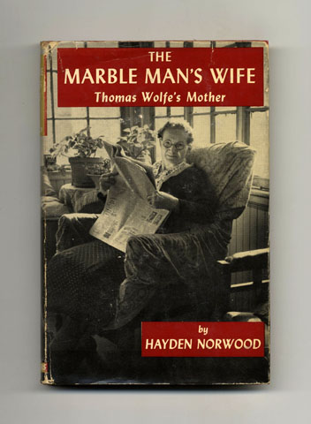 The Marble Man's Wife: Thomas Wolfe's Mother - 1st Edition/1st Printing. Hayden Norwood.