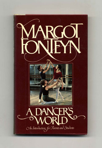 A Dancer's World: An Introduction For Parents And Students - 1st US Edition/1st Printing. Margot Fonteyn.