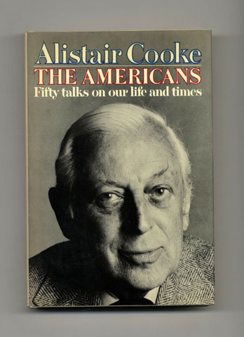 The Americans: Fifty Talks On Our Life And Times - 1st Edition/1st Printing. Alistair Cooke.
