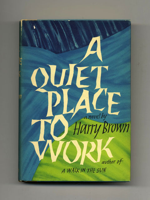 A Quiet Place To Work - 1st Edition/1st Printing. Harry Brown.