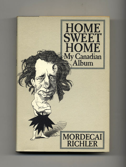 Home Sweet Home: My Canadian Album - 1st Edition/1st Printing. Mordecai Richler.