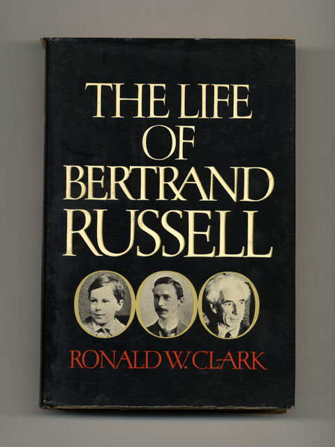 The Life Of Bertrand Russell - 1st US Edition/1st Printing. Ronald W. Clark.