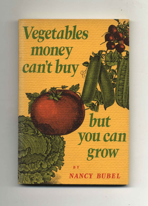Vegetables Money Can't Buy But You Can Grow. Nancy Wilkes Bubel.