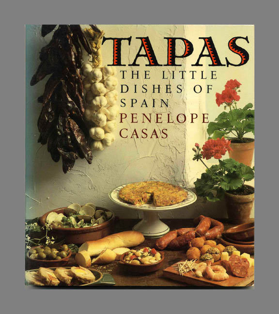 Tapas: The Little Dishes Of Spain. Penelope Casas.