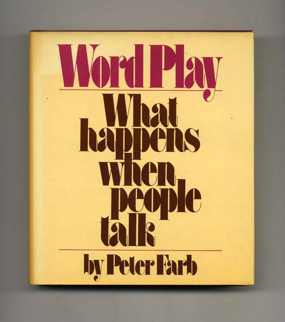 Word Play: What Happens When People Talk - 1st Edition/1st Printing. Peter Farb.