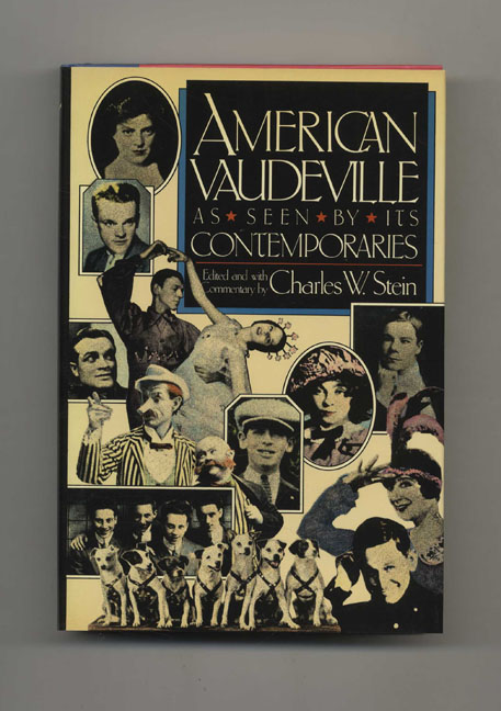 American Vaudeville as Seen by Its Contemporaries - 1st Edition/1st Printing. Charles Stein, edited and, commentary, Charles Stein, edited.