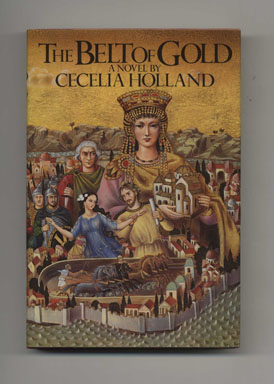 The Belt of Gold - 1st Edition/1st Printing. Cecelia Holland.