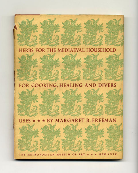 Herbs For The Mediaeval Household; For Cooking, Healing And Divers Uses - 1st Edition/1st Printing. Margaret B. Freeman.