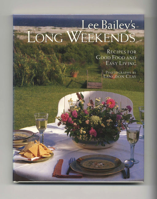 Lee Bailey's Long Weekends: Recipes For Good Food And Easy Living - 1st Edition/1st Printing. recipe testing, development, Lee Klein.