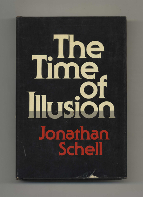 The Time Of Illusion - 1st Edition/1st Printing. Jonathan Schell.
