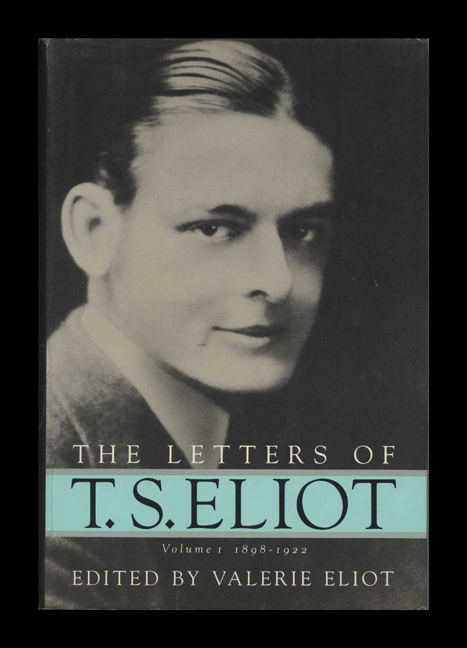 The Letters Of T. S. Eliot: Volume I, 1898 - 1922 - 1st Edition/1st Printing. Valerie Eliot.