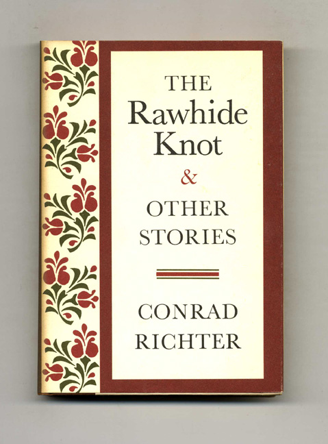 The Rawhide Knot And Other Stories - 1st Edition/1st Printing. Conrad Richter.