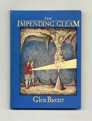 The Impending Gleam - 1st US Edition/1st Printing. Glen Baxter.