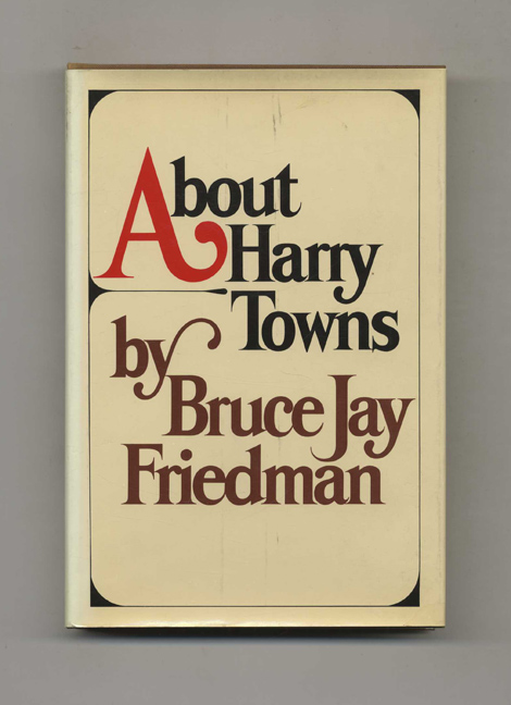 About Harry Towns - 1st Edition/1st Printing. Bruce J. Friedman.