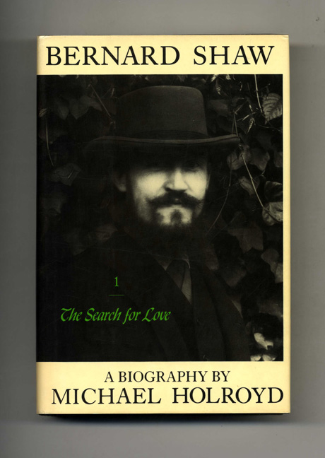 Bernard Shaw, Volume I: 1856 - 1898, The Search for Love - 1st US Edition/1st Printing. Michael Holroyd.
