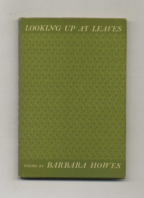 Looking Up At Leaves - 1st Edition/1st Printing. Barbara Howes.