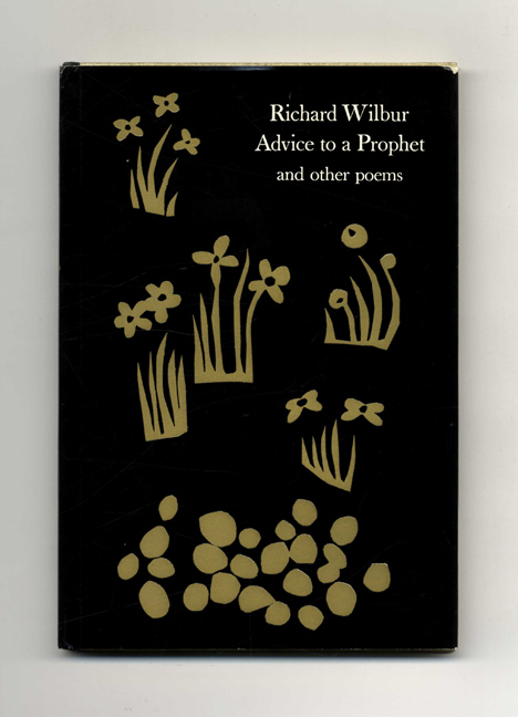 Advice To A Prophet And Other Poems - 1st Edition/1st Printing. Richard Wilbur.