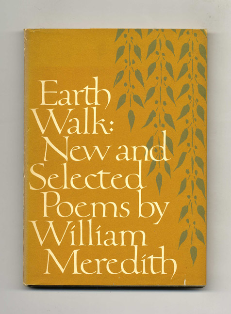 Earth Walk: New And Selected Poems - 1st Edition/1st Printing. William Meredith.