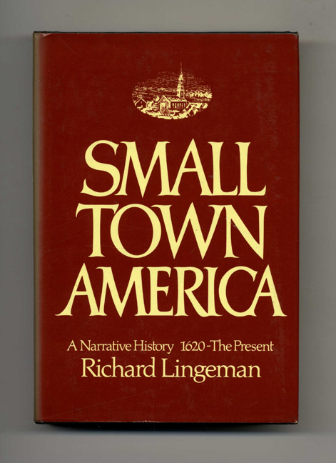 Small Town America: A Narrative History 1620 - The Present - 1st Edition/1st Printing. Richard Lingeman.