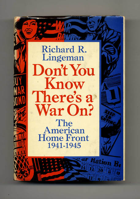 Don't You Know There's A War On? - 1st Edition/1st Printing. Richard Lingeman.