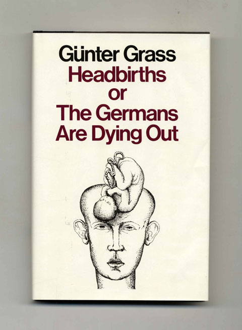 Headbirths Or The Germans Are Dying Out - 1st US Edition/1st Printing. Günter Grass, Ralph Manheim.