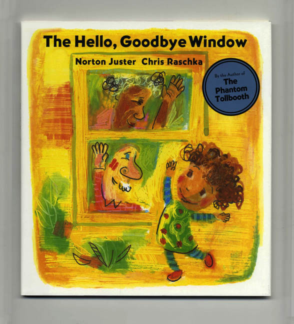 The Hello, Goodbye Window - 1st Edition/1st Printing. Norton Juster.