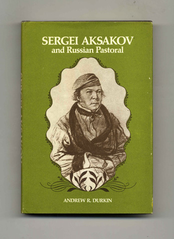 Sergei Aksakov and Russian Pastoral -1st Edition/1st Printing. Andrew R. Durkin.
