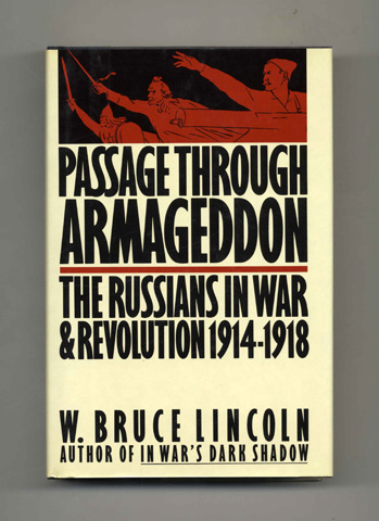 Passage Through Armageddon: The Russians in War and Revolution, 1914-1918 - 1st Edition/1st Printing. W. Bruce Lincoln.