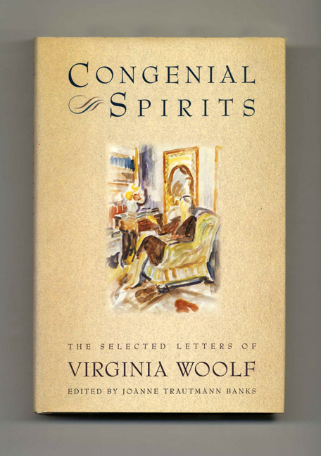 Congenial Spirits: The Selected Letters Of Virginia Woolf - 1st Edition/1st Printing. Virginia Woolf, Joanne Trautmann Banks.