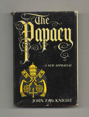 The Papacy: A New Appraisal - 1st Edition/1st Printing. John P. McKnight.