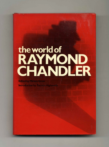 The World Of Raymond Chandler -1st US Edition/1st Printing. Miriam Gross.