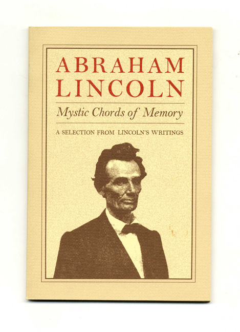 Mystic Chords Of Memory, A Selection From Lincoln's Writings. Abraham Lincoln, Larry Shapiro.