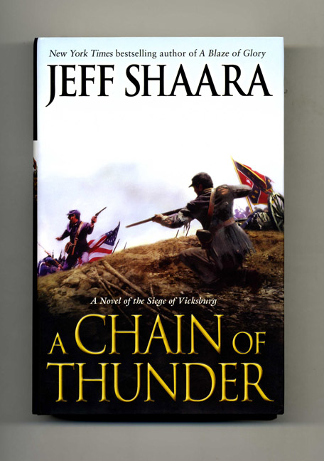 A Chain Of Thunder, A Novel Of The Siege Of Vicksburg - 1st Edition/1st Printing. Jeff M. Shaara.