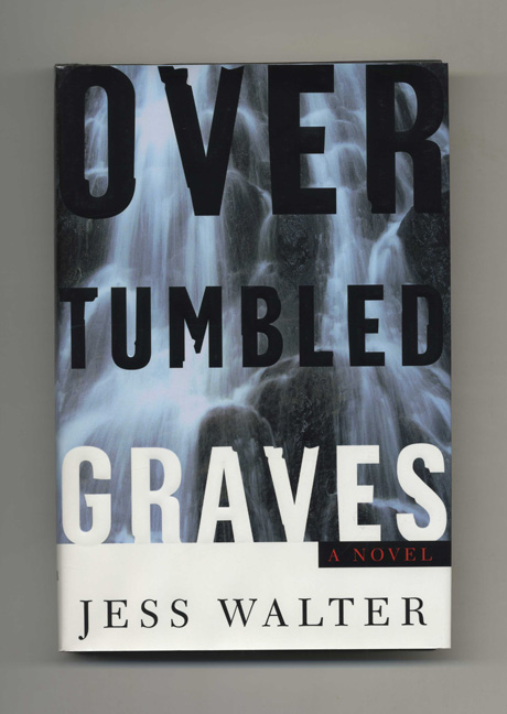 Over Tumbled Graves - 1st Edition/1st Printing. Jess Walter.