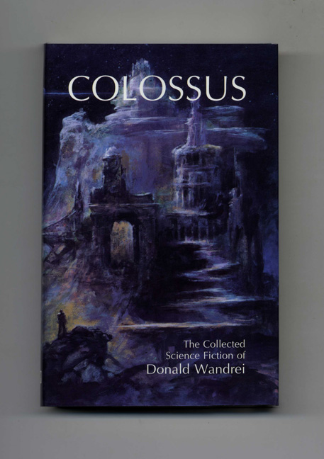 Colossus; The Collected Science Fiction - 1st Edition/1st Printing. Donald Wandrei.