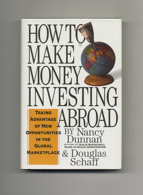 How to Make Money Investing Abroad: Taking Advantage of New Opportunities in the Global Marketplace - 1st Edition/1st Printing. Nancy Dunnan, Douglas Schaff.