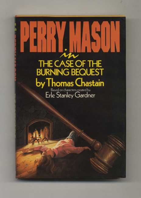 Perry Mason in the Case of the Burning Bequest - 1st Edition/1st Printing. Thomas Chastain.