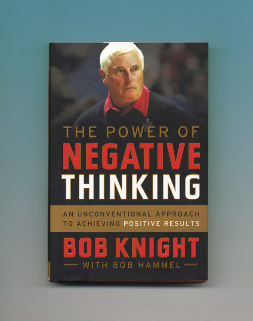 The Power Of Negative Thinking - 1st Edition/1st Printing. Bob Knight.