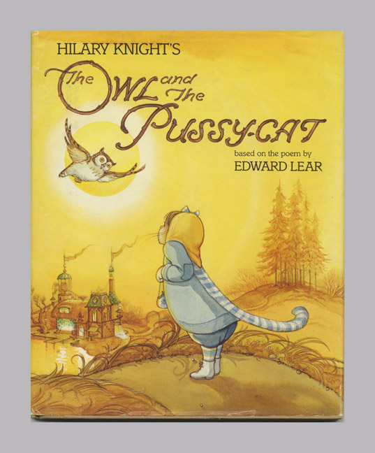 Hilary Knight's The Owl and the Pussy-Cat: Based on the Poem by Edward Lear - 1st Edition/1st Printing. Hilary Knight, Edward Lear.