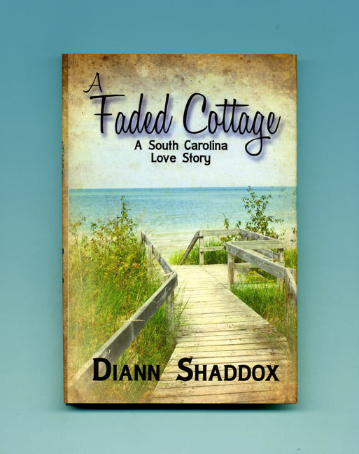 A Faded Cottage, A South Carolina Love Story - 1st Edition/1st Printing. Diann Shaddox.