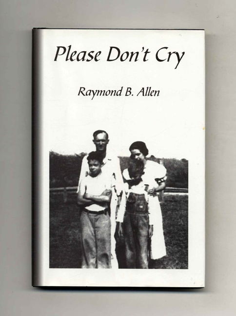 Please Don't Cry - 1st Edition/1st Printing. Raymond B. Allen.