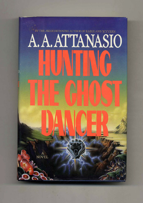 Hunting the Ghost Dancer - 1st Edition/1st Printing. A. A. Attanasio.