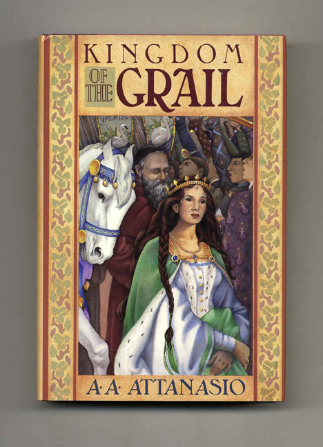 Kingdom of the Grail - 1st Edition/1st Printing. A. A. Attanasio.