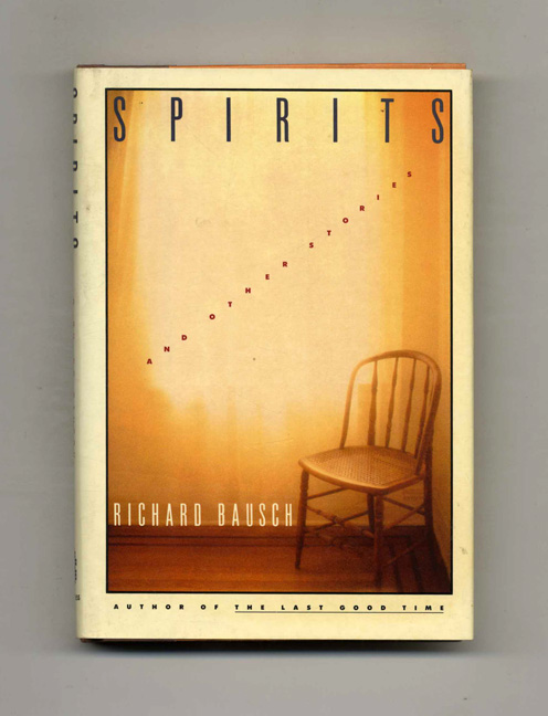 Spirits and Other Stories - 1st Edition/1st Printing. Richard Bausch.