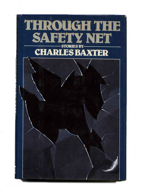 Through the Safety Net - 1st Edition/1st Printing. Charles Baxter.