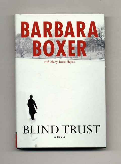 Blind Trust - 1st Edition/1st Printing. Barbara Boxer.